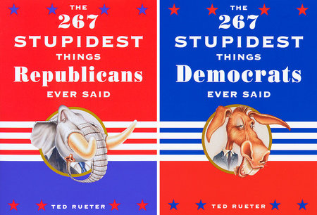 The 267 Stupidest Things Democrats/Republicans Ever Said by Ted Rueter
