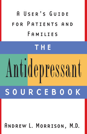 The Antidepressant Sourcebook by Andrew L. Morrison, M.D.