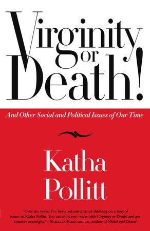 Virginity or Death! by Katha Pollitt