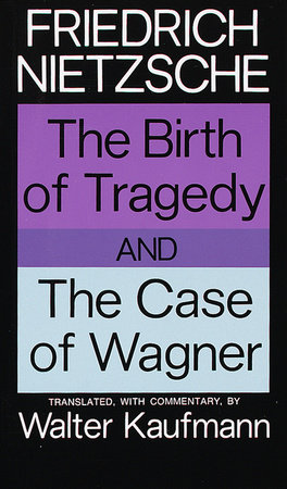 The Birth of Tragedy and The Case of Wagner by