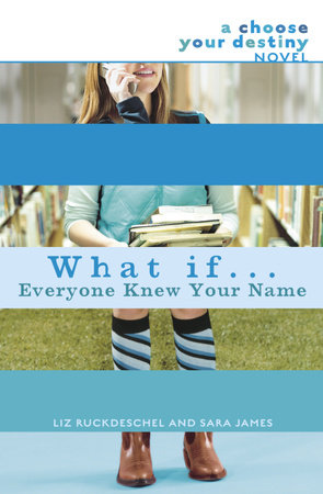 What If . . . Everyone Knew Your Name by Liz Ruckdeschel and Sara James