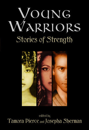 Young Warriors: Stories of Strength by Tamora Pierce and Josepha Sherman