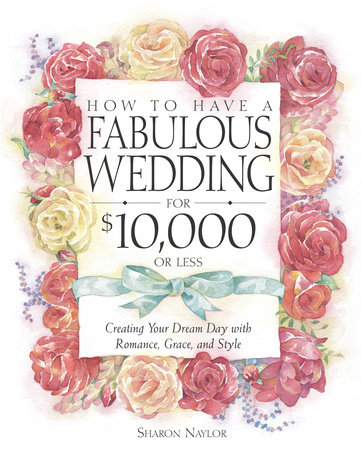 How to Have a Fabulous Wedding for $10,000 or Less by