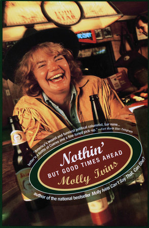Nothin' But Good Times Ahead by Molly Ivins