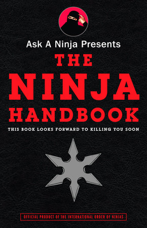 Ask a Ninja Presents The Ninja Handbook by Douglas Sarine and Kent Nichols