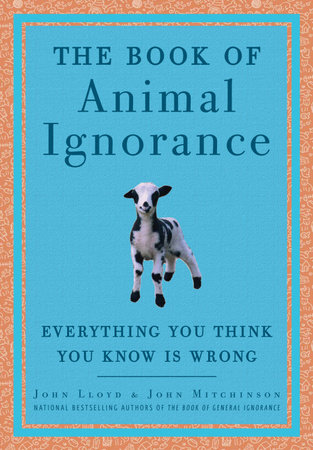 The Book of Animal Ignorance by John Mitchinson and John Lloyd