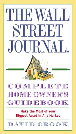 The Wall Street Journal. Complete Home Owner's Guidebook by David Crook