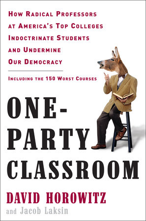 One-Party Classroom by Jacob Laksin and David Horowitz