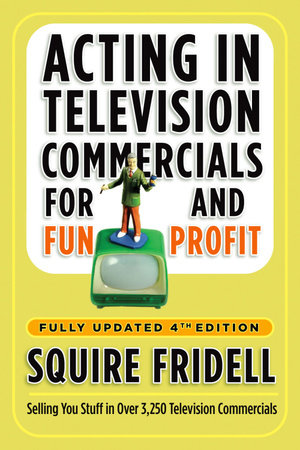 Acting in Television Commercials for Fun and Profit, 4th Edition by