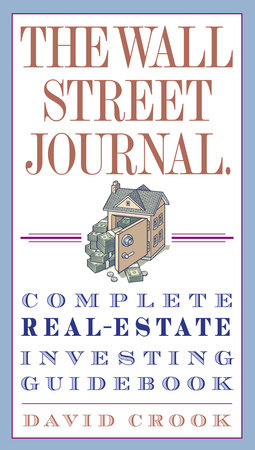 The Wall Street Journal. Complete Real-Estate Investing Guidebook by David Crook
