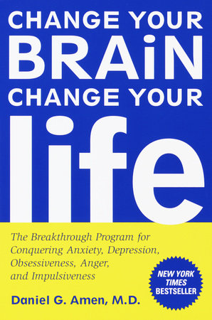Change Your Brain, Change Your Life by