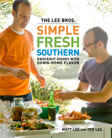 The Lee Bros. Simple Fresh Southern by Ted Lee and Matt Lee