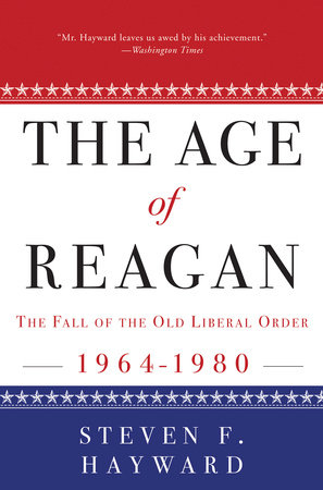 The Age of Reagan: The Fall of the Old Liberal Order by