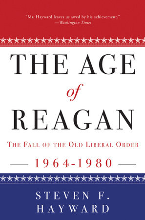 The Age of Reagan: The Fall of the Old Liberal Order by Steven F. Hayward