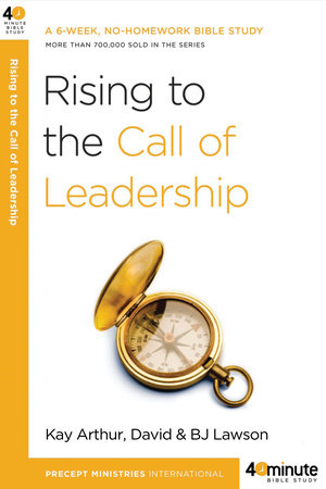 Rising to the Call of Leadership by Kay Arthur, David Lawson and BJ Lawson