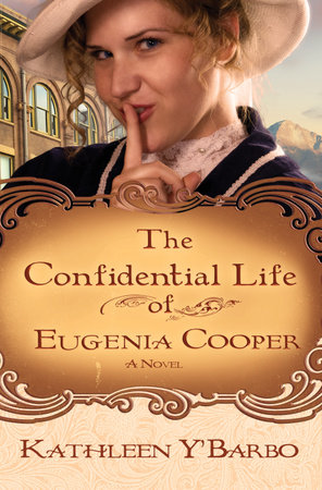 The Confidential Life of Eugenia Cooper by Kathleen Y' Barbo