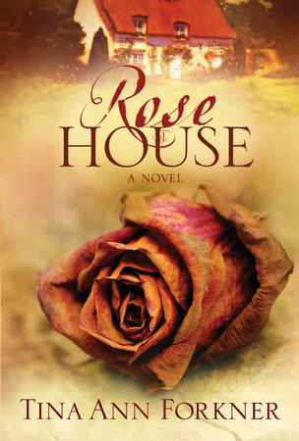 Rose House by Tina Ann Forkner