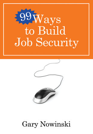 99 Ways to Build Job Security by