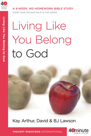 Living Like You Belong to God by Kay Arthur, David Lawson and BJ Lawson