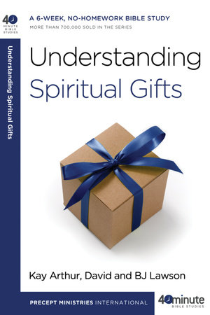 Understanding Spiritual Gifts by David Lawson, Kay Arthur and BJ Lawson