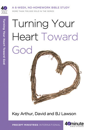 Turning Your Heart Toward God by David Lawson, Kay Arthur and BJ Lawson