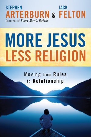 More Jesus, Less Religion by Jack Felton and Stephen Arterburn