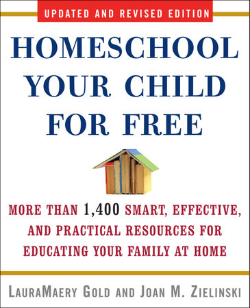 Homeschool Your Child for Free by Joan M. Zielinski and LauraMaery Gold