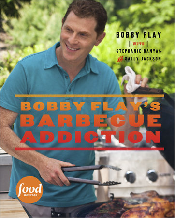Bobby Flay's Barbecue Addiction by Bobby Flay, Stephanie Banyas and Sally Jackson