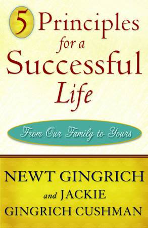 5 Principles for a Successful Life by Jackie Gingrich Cushman and Newt Gingrich