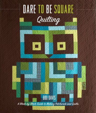 Dare to Be Square Quilting by Boo Davis