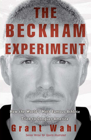 The Beckham Experiment by Grant Wahl