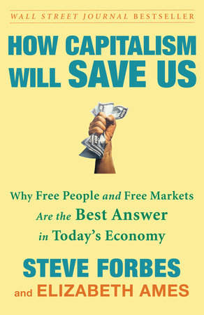 How Capitalism Will Save Us by Elizabeth Ames and Steve Forbes
