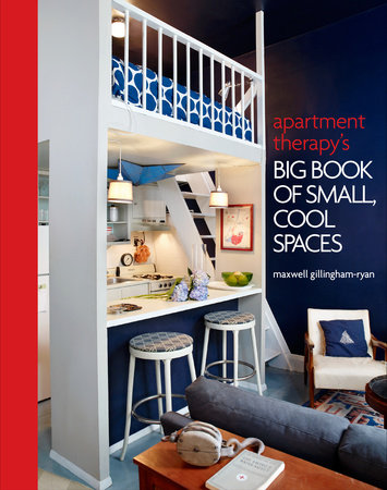 Apartment Therapy's Big Book of Small, Cool Spaces by