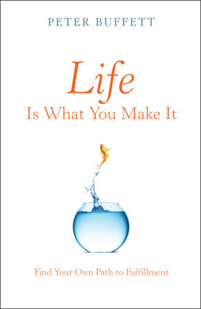 Life Is What You Make It by Peter Buffett