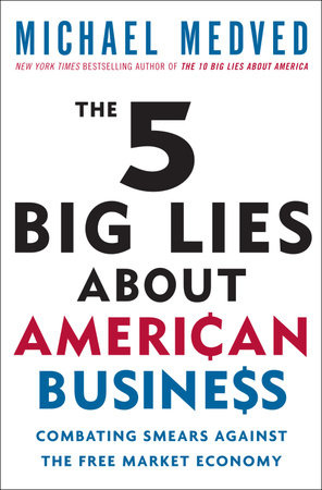 The 5 Big Lies About American Business by Michael Medved