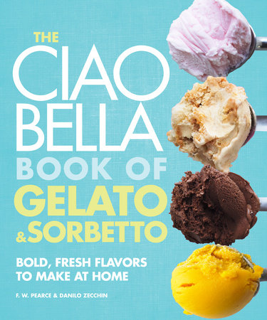 The Ciao Bella Book of Gelato and Sorbetto by F.W. Pearce and Danilo Zecchin
