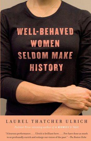 Well-Behaved Women Seldom Make History by