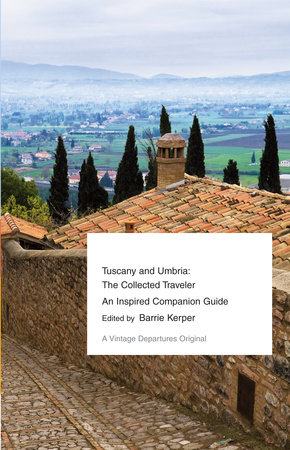 Tuscany and Umbria: The Collected Traveler by Barrie Kerper