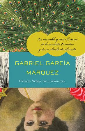 La increíble y triste historia de la cándida Eréndira y de su abuela desalmada by Gabriel García Márquez