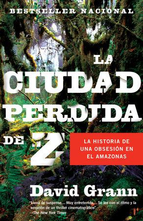 La ciudad perdida de Z by David Grann