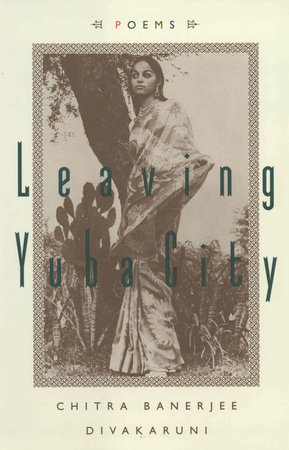 Leaving Yuba City by Chitra Banerjee Divakaruni