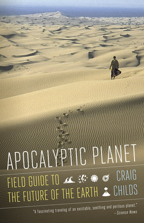 Apocalyptic Planet by Craig Childs