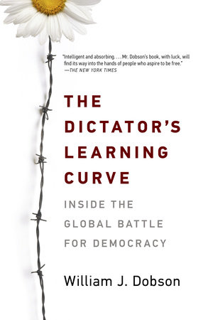 The Dictator's Learning Curve by William J. Dobson