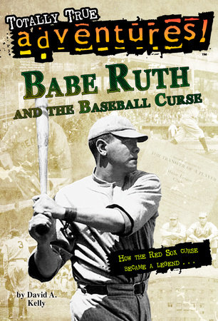 Babe Ruth and the Baseball Curse (Totally True Adventures) by
