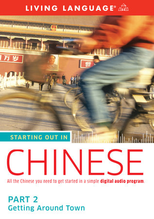 Starting Out in Chinese: Part 2--Getting Around Town by Living Language