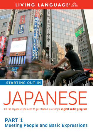 Starting Out in Japanese: Part 1--Meeting People and Basic Expressions by