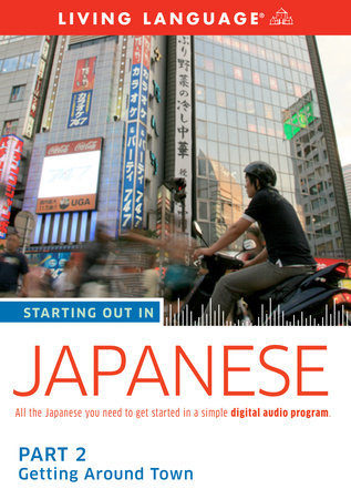 Starting Out in Japanese: Part 2--Getting Around Town by Living Language