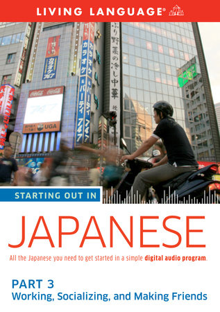 Starting Out in Japanese: Part 3--Working, Socializing, and Making Friends by