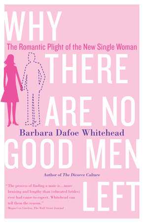 Why There Are No Good Men Left by Barbara Dafoe Whitehead