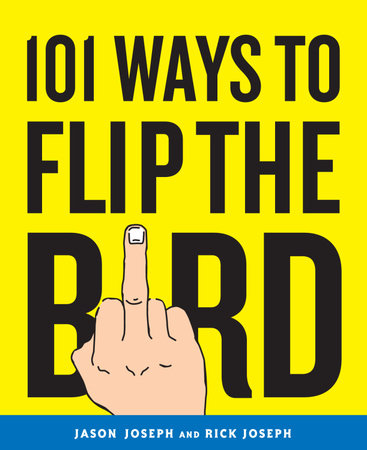 101 Ways to Flip the Bird by Rick Joseph and Jason Joseph